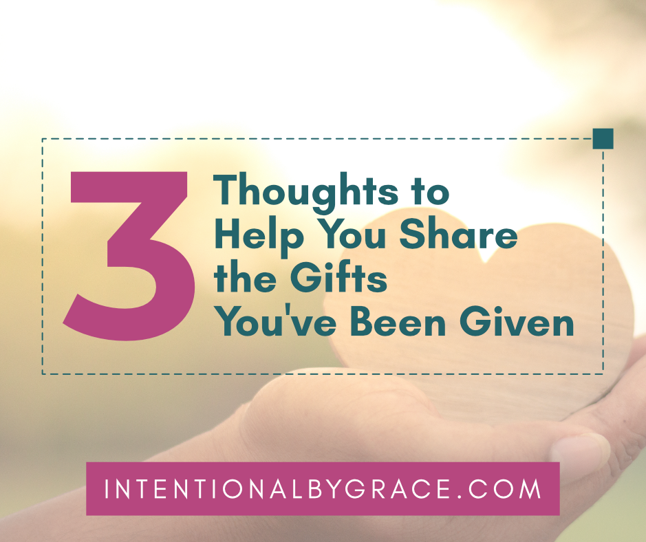 What if you freely share the gifts you've been given? Give the gift you have, no matter how small it may seem from your perspective. | IntentionalBygrace.com