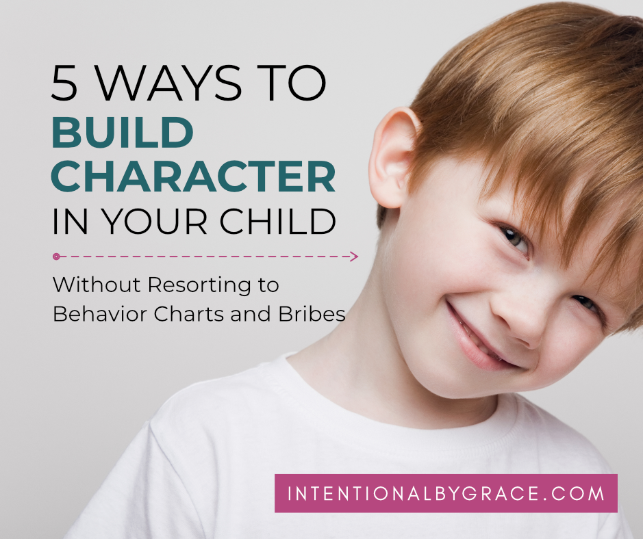 Habit and character training in kids without resorting to behavior charts and bribes. | IntentionalByGrace.com