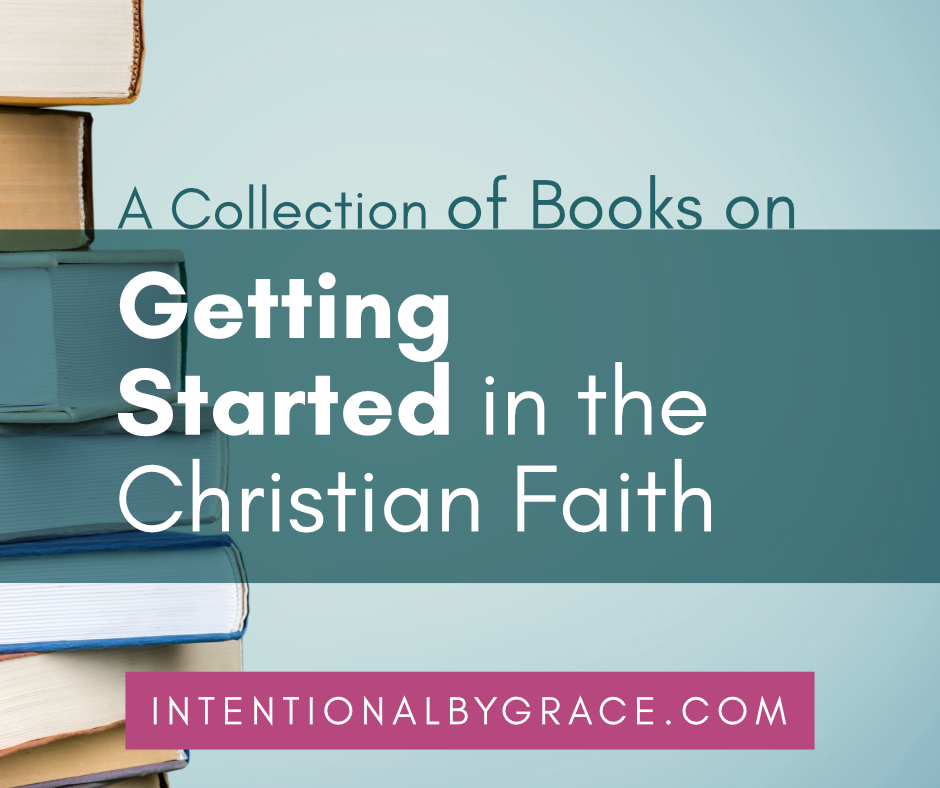 Best Books for New Christian Moms, and where to get started in the Christian Faith. | IntentionalByGrace.com