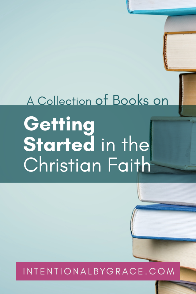If you're new to the Christian Faith, I've got a collections of books to help you get started! Books for when you first become a Christian. | IntentionalByGrace.com