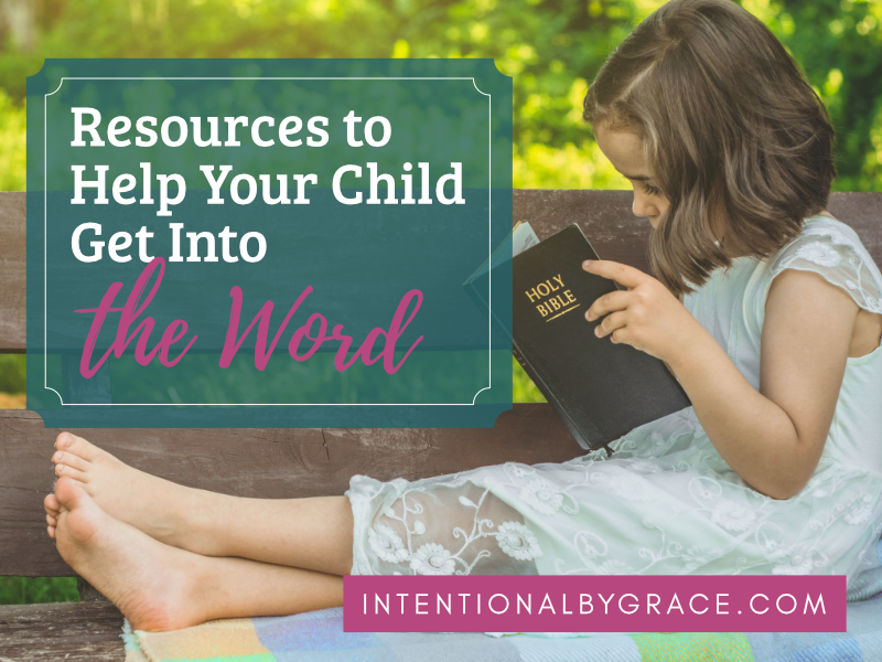 How to get your child into the Word of God. These are our Best resources and Bible Studies for kids. | IntentionalByGrace.com