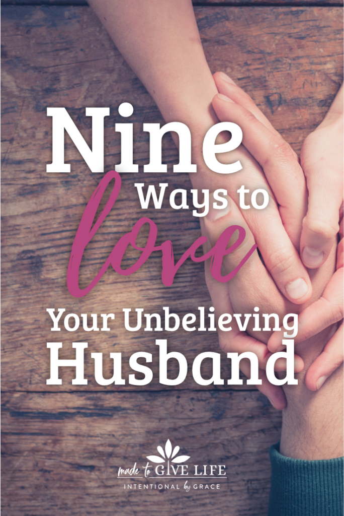 How can you deal with a non Christian Husband? Here are nine ways to love your unbelieving husband. | IntentionalByGrace.com