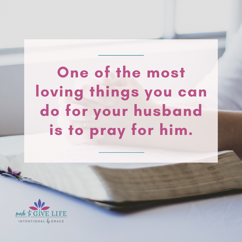 One of the most loving things you can do for your husband is to pray for him. How to love your unbelieving husband. | IntentionalByGrace.com
