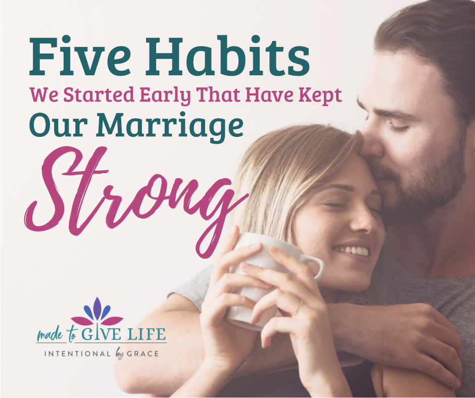 How to have a strong marriage? Here are the Habits that I believe have kept our marriage strong. Not perfect, but strong. Solid and built on trust and friendship and the power of the Gospel. |IntentionalByGrace.com